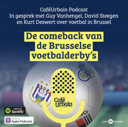 Café Urbain Podcast: De comeback van de Brusselse voetbalderby's! Met Guy Vanhengel, David Steegen en Kurt Deswert